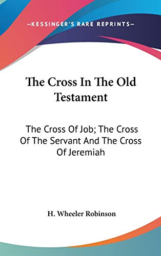 9780548131053: The Cross In The Old Testament: The Cross Of Job; The Cross Of The Servant And The Cross Of Jeremiah