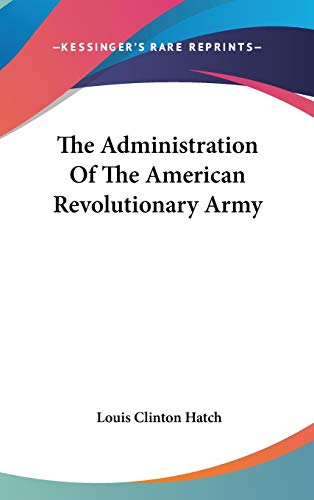9780548131121: The Administration Of The American Revolutionary Army
