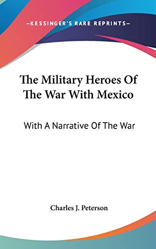 9780548131589: The Military Heroes Of The War With Mexico: With A Narrative Of The War