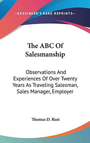 9780548131770: The ABC Of Salesmanship: Observations And Experiences Of Over Twenty Years As Traveling Salesman, Sales Manager, Employer