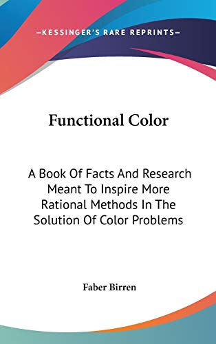 Functional Color: A Book Of Facts And Research Meant To Inspire More Rational Methods In The Solution Of Color Problems (0548133603) by Birren, Faber
