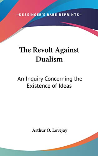 9780548133637: The Revolt Against Dualism: An Inquiry Concerning the Existence of Ideas