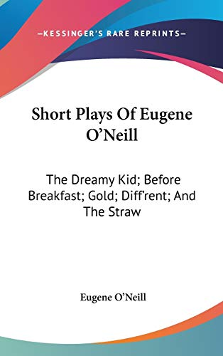 9780548133903: Short Plays Of Eugene O'Neill: The Dreamy Kid; Before Breakfast; Gold; Diff'rent; And The Straw