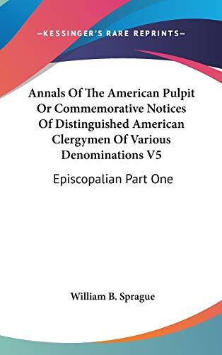 9780548134016: Annals Of The American Pulpit Or Commemorative Notices Of Distinguished American Clergymen Of Various Denominations V5: Episcopalian Part One