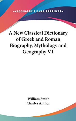 9780548134672: A New Classical Dictionary of Greek and Roman Biography, Mythology and Geography V1