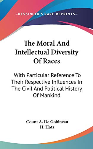 9780548135846: The Moral And Intellectual Diversity Of Races: With Particular Reference To Their Respective Influences In The Civil And Political History Of Mankind