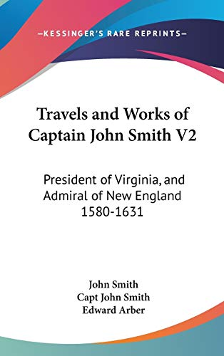 9780548136003: Travels and Works of Captain John Smith V2: President of Virginia, and Admiral of New England 1580-1631