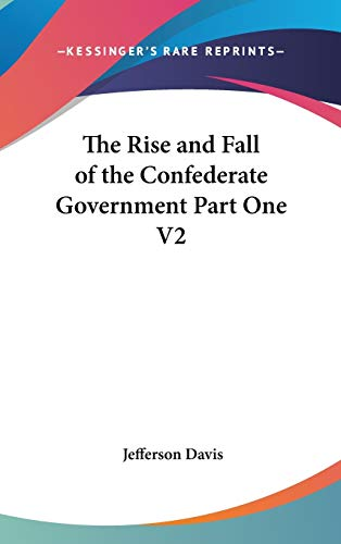 9780548136805: The Rise and Fall of the Confederate Government Part One V2