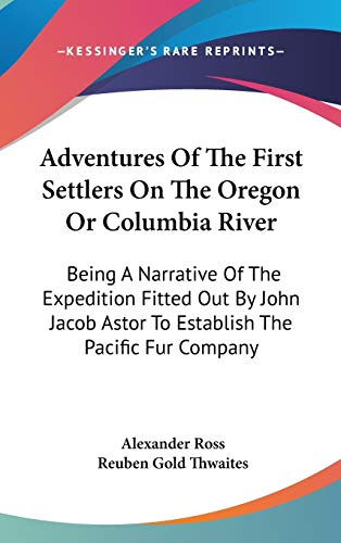 9780548138274: Adventures Of The First Settlers On The Oregon Or Columbia River: Being A Narrative Of The Expedition Fitted Out By John Jacob Astor To Establish The Pacific Fur Company