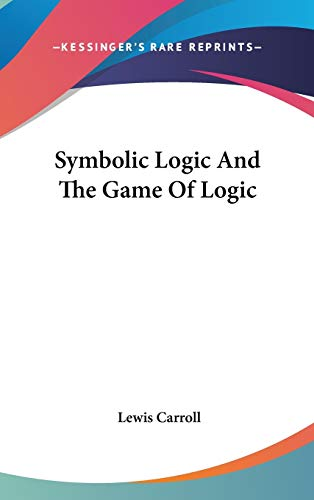 9780548138342: Symbolic Logic and the Game of Logic