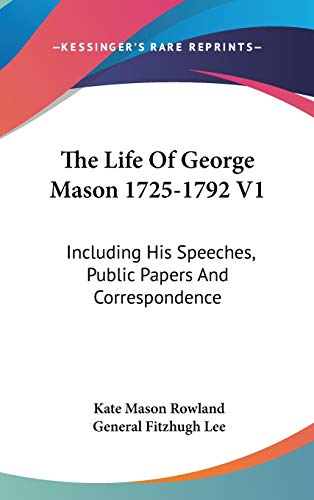 9780548138946: The Life Of George Mason 1725-1792 V1: Including His Speeches, Public Papers And Correspondence