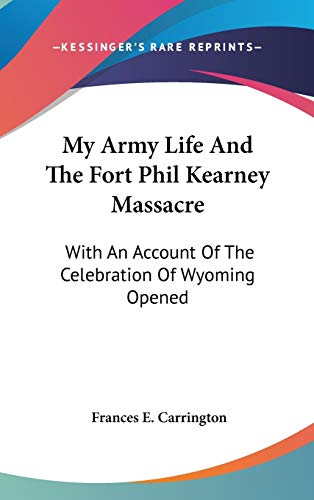 9780548139332: My Army Life And The Fort Phil Kearney Massacre: With An Account Of The Celebration Of Wyoming Opened