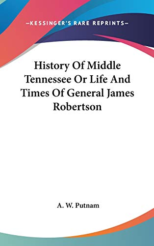 9780548139578: History Of Middle Tennessee Or Life And Times Of General James Robertson