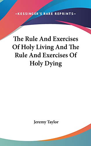9780548139837: The Rule And Exercises Of Holy Living And The Rule And Exercises Of Holy Dying