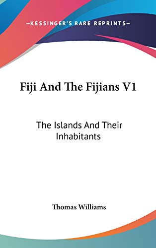 9780548139912: Fiji And The Fijians V1: The Islands And Their Inhabitants