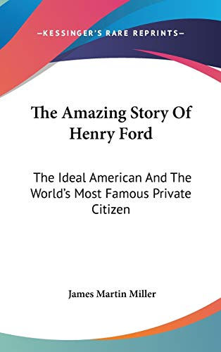9780548140574: The Amazing Story Of Henry Ford: The Ideal American And The World's Most Famous Private Citizen