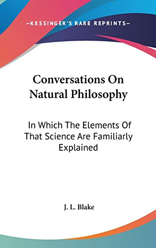 9780548141885: Conversations On Natural Philosophy: In Which The Elements Of That Science Are Familiarly Explained