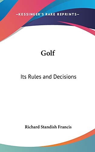 9780548142370: Golf: Its Rules and Decisions
