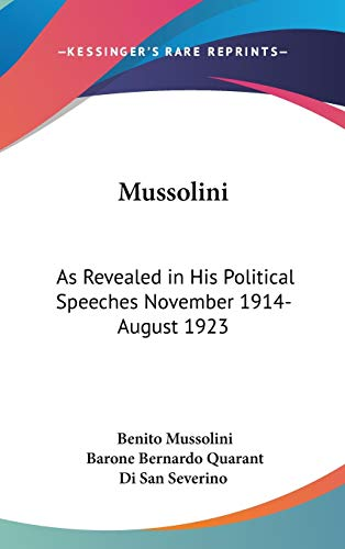 9780548142622: Mussolini: As Revealed in His Political Speeches November 1914- August 1923