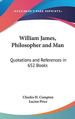 9780548144404: William James, Philosopher and Man: Quotations and References in 652 Books