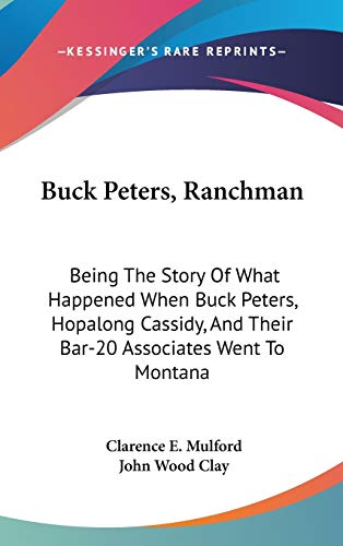 9780548145906: Buck Peters, Ranchman: Being The Story Of What Happened When Buck Peters, Hopalong Cassidy, And Their Bar-20 Associates Went To Montana