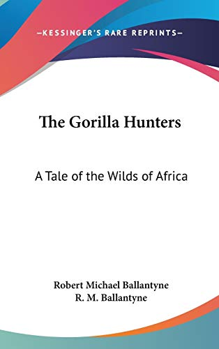 9780548146170: The Gorilla Hunters: A Tale of the Wilds of Africa