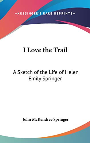 9780548146934: I Love the Trail: A Sketch of the Life of Helen Emily Springer