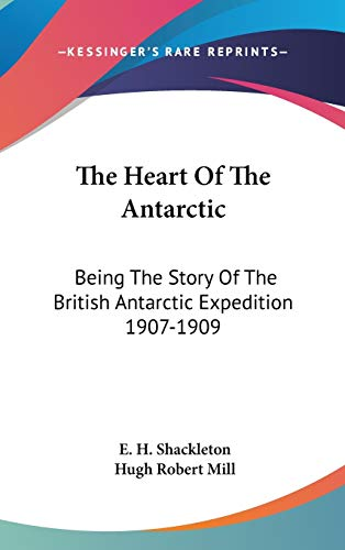 9780548149294: The Heart Of The Antarctic: Being The Story Of The British Antarctic Expedition 1907-1909