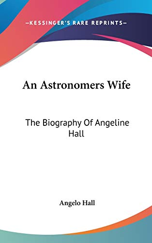 9780548149539: An Astronomers Wife: The Biography Of Angeline Hall