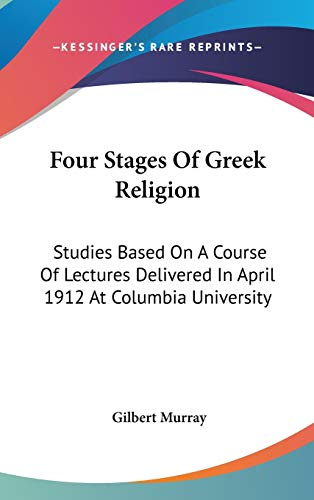 9780548149676: Four Stages Of Greek Religion: Studies Based On A Course Of Lectures Delivered In April 1912 At Columbia University