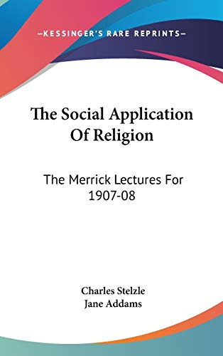 9780548149744: The Social Application Of Religion: The Merrick Lectures For 1907-08