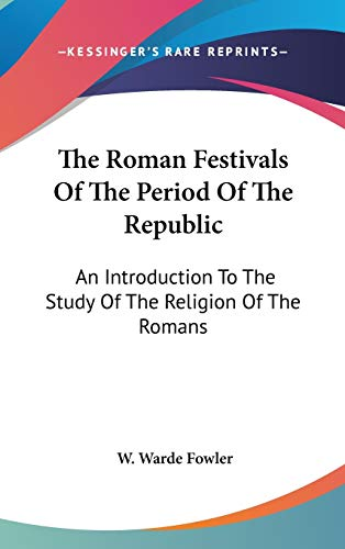 9780548150221: The Roman Festivals of the Period of the Republic: An Introduction to the Study of the Religion of the Romans