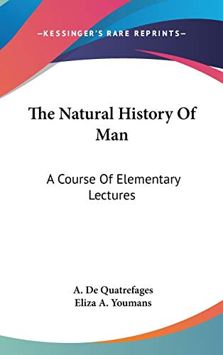 9780548150337: The Natural History Of Man: A Course Of Elementary Lectures