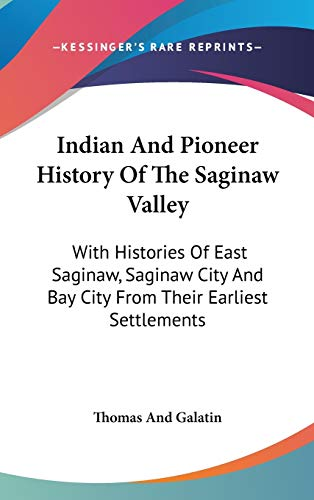 9780548151655: Indian And Pioneer History Of The Saginaw Valley: With Histories Of East Saginaw, Saginaw City And Bay City From Their Earliest Settlements