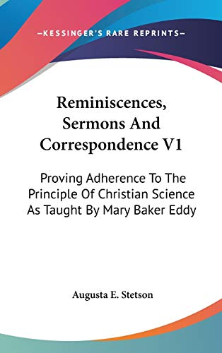 9780548152393: Reminiscences, Sermons And Correspondence V1: Proving Adherence To The Principle Of Christian Science As Taught By Mary Baker Eddy