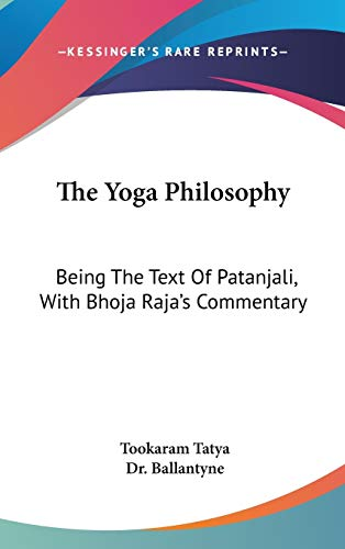 9780548152904: The Yoga Philosophy: Being The Text Of Patanjali, With Bhoja Raja's Commentary