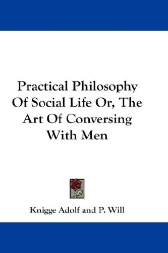 9780548152942: Practical Philosophy of Social Life Or, the Art of Conversing With Men