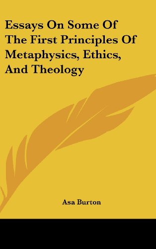 9780548153161: Essays On Some Of The First Principles Of Metaphysics, Ethics, And Theology
