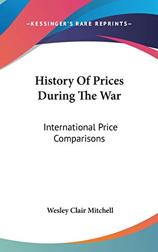9780548153697: History Of Prices During The War: International Price Comparisons