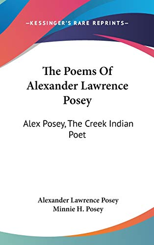 9780548154281: The Poems Of Alexander Lawrence Posey: Alex Posey, The Creek Indian Poet