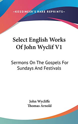 9780548154533: Select English Works Of John Wyclif V1: Sermons On The Gospels For Sundays And Festivals