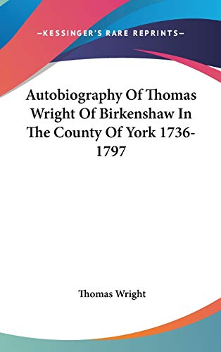 9780548154915: Autobiography Of Thomas Wright Of Birkenshaw In The County Of York 1736-1797
