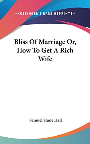 9780548156063: Bliss Of Marriage Or, How To Get A Rich Wife