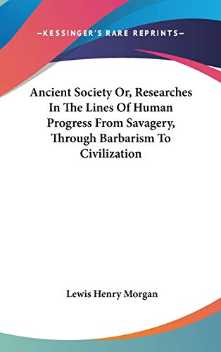 9780548156773: Ancient Society Or, Researches In The Lines Of Human Progress From Savagery, Through Barbarism To Civilization