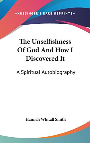 9780548156919: The Unselfishness Of God And How I Discovered It: A Spiritual Autobiography