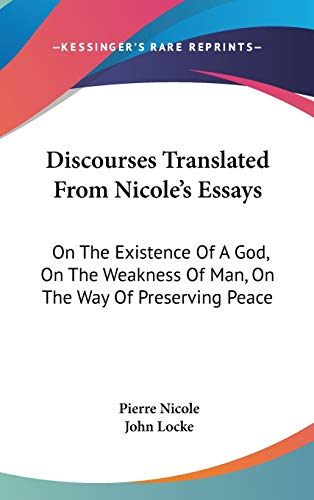 9780548157350: Discourses Translated From Nicole's Essays: On The Existence Of A God, On The Weakness Of Man, On The Way Of Preserving Peace