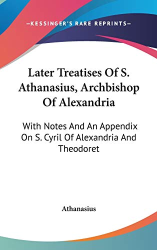 9780548157381: Later Treatises Of S. Athanasius, Archbishop Of Alexandria: With Notes And An Appendix On S. Cyril Of Alexandria And Theodoret