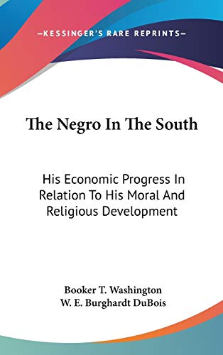 9780548157831: The Negro In The South: His Economic Progress In Relation To His Moral And Religious Development
