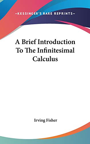 9780548158708: A Brief Introduction To The Infinitesimal Calculus