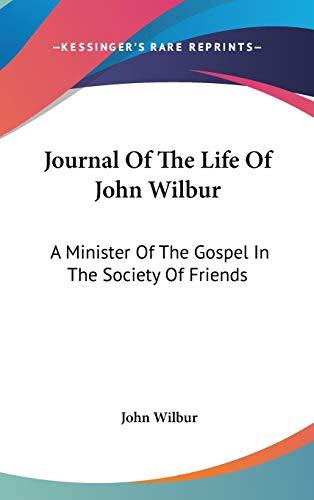 9780548160596: Journal Of The Life Of John Wilbur: A Minister Of The Gospel In The Society Of Friends